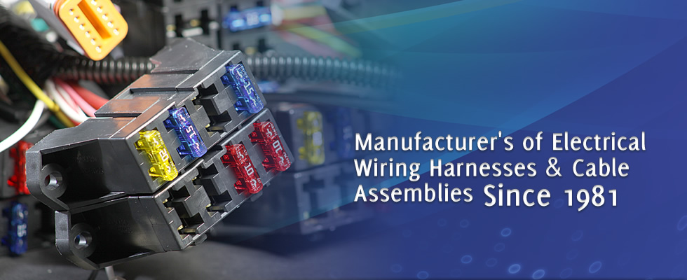 Manufacturers of Electrical Wiring Harnesses & Cable Assemblies Since 1981